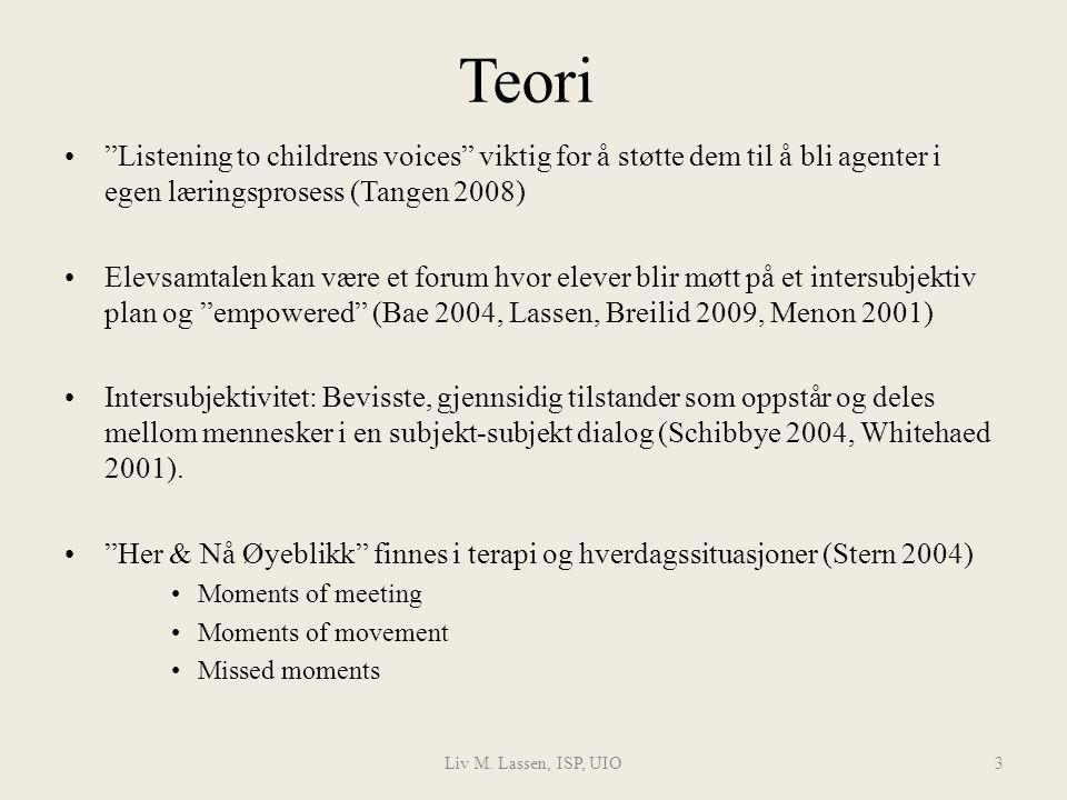 """Liv M. Lassen, ISP, UIO3 Teori """"Listening to childrens voices"""" viktig for å støtte dem til å bli agenter i egen læringsprosess (Tangen 2008) Elevsamta"""