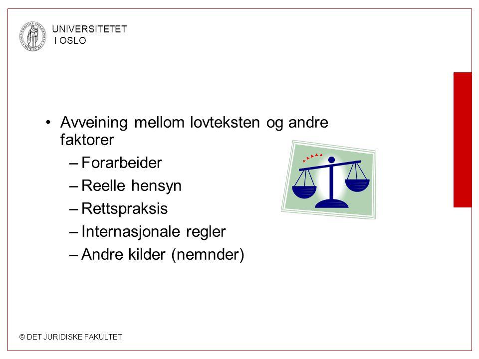 © DET JURIDISKE FAKULTET UNIVERSITETET I OSLO Avveining mellom lovteksten og andre faktorer –Forarbeider –Reelle hensyn –Rettspraksis –Internasjonale