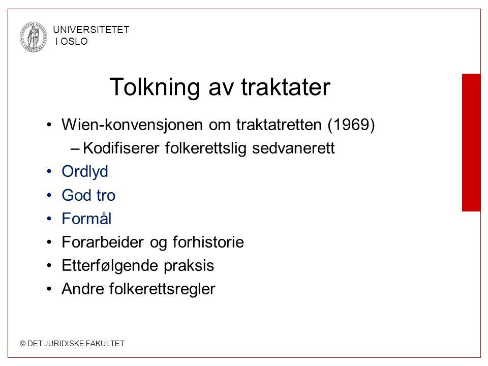 © DET JURIDISKE FAKULTET UNIVERSITETET I OSLO Tolkning av traktater Wien-konvensjonen om traktatretten (1969) –Kodifiserer folkerettslig sedvanerett O