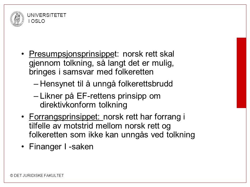 © DET JURIDISKE FAKULTET UNIVERSITETET I OSLO Presumpsjonsprinsippet: norsk rett skal gjennom tolkning, så langt det er mulig, bringes i samsvar med f