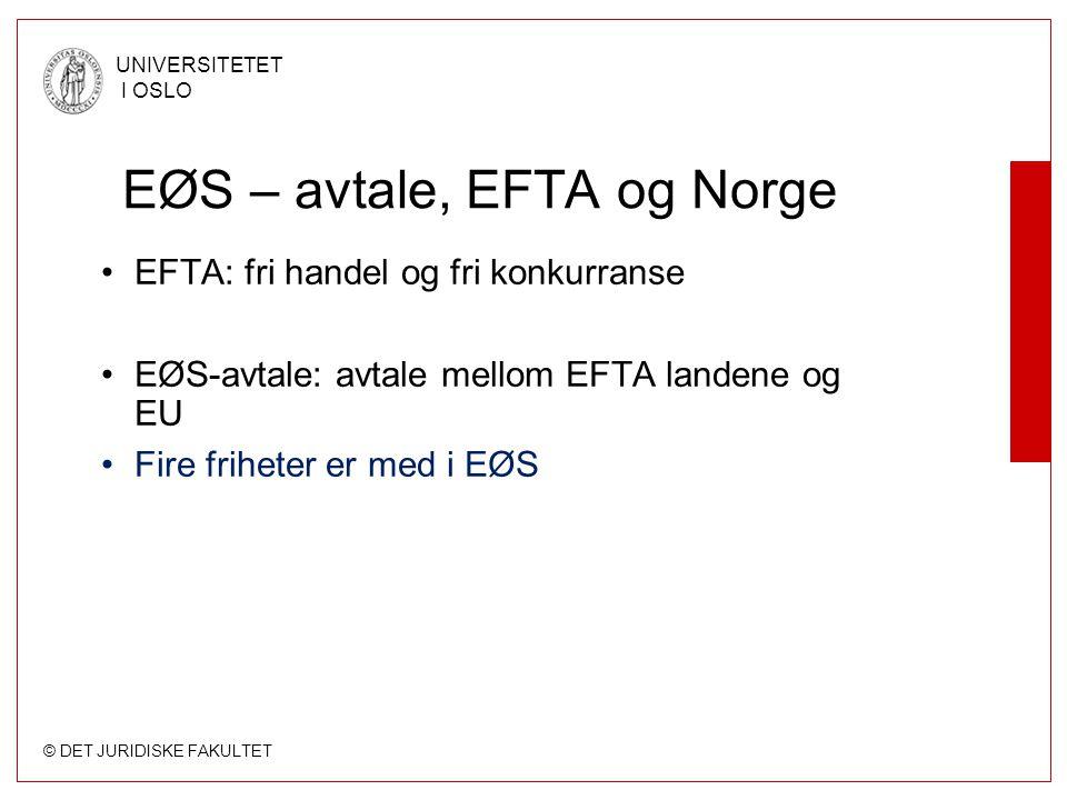 © DET JURIDISKE FAKULTET UNIVERSITETET I OSLO EØS – avtale, EFTA og Norge EFTA: fri handel og fri konkurranse EØS-avtale: avtale mellom EFTA landene o