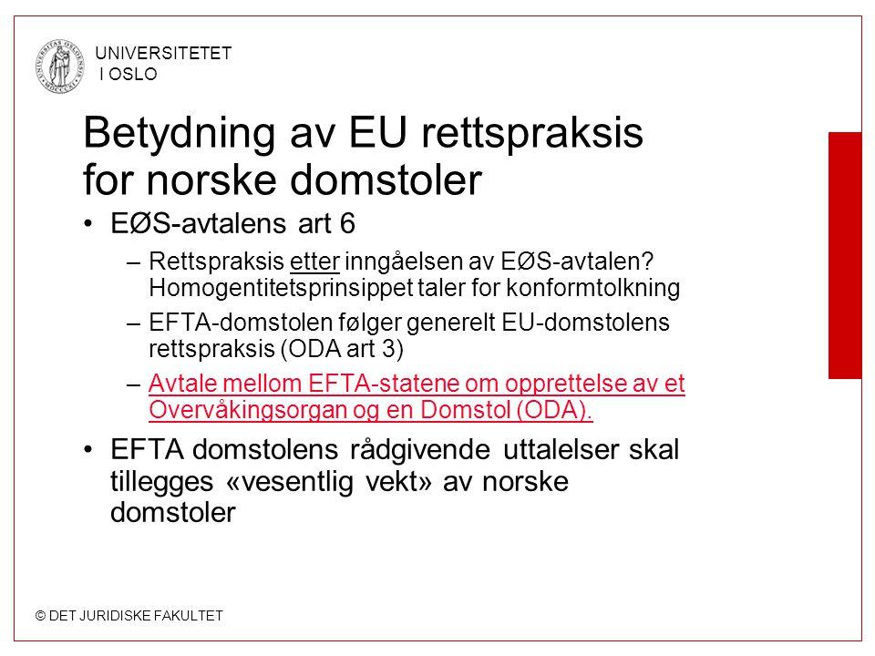 © DET JURIDISKE FAKULTET UNIVERSITETET I OSLO Betydning av EU rettspraksis for norske domstoler EØS-avtalens art 6 –Rettspraksis etter inngåelsen av E