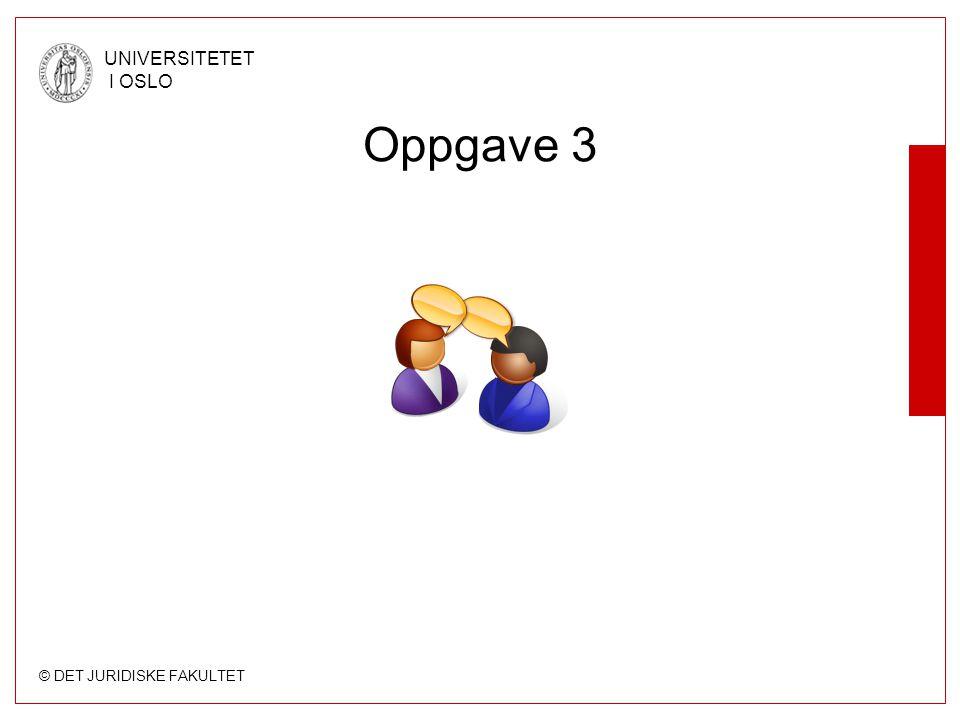 © DET JURIDISKE FAKULTET UNIVERSITETET I OSLO Oppgave 3