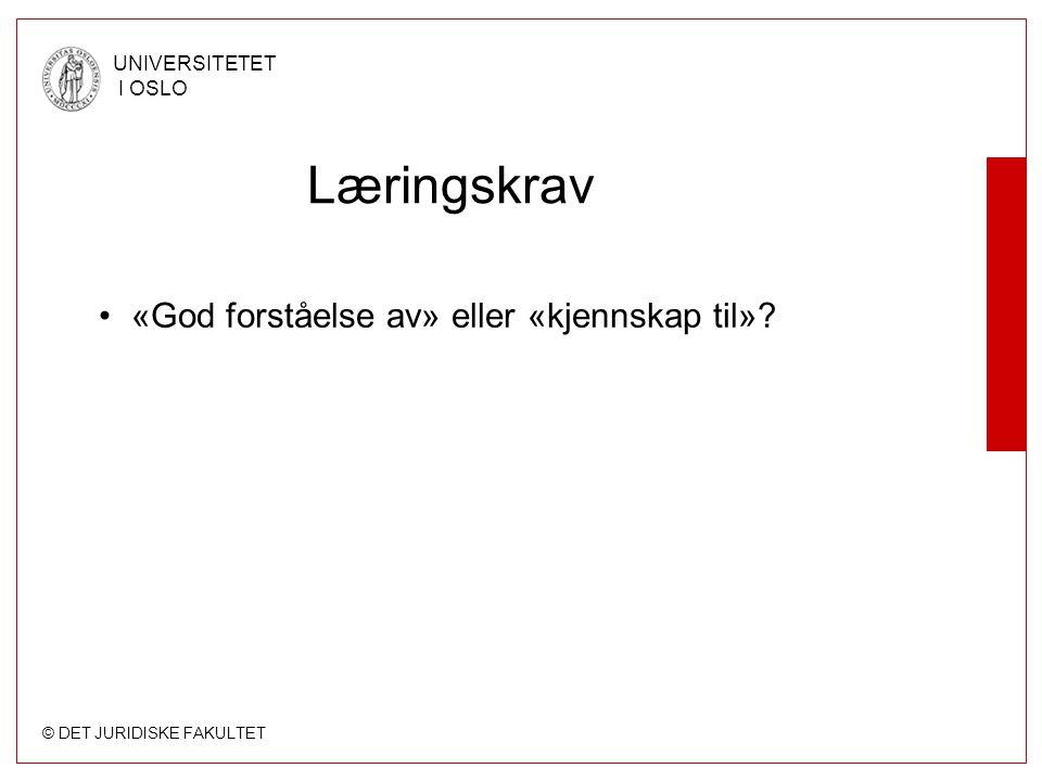 © DET JURIDISKE FAKULTET UNIVERSITETET I OSLO Læringskrav «God forståelse av» eller «kjennskap til»?