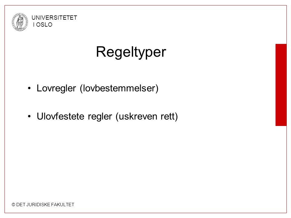 © DET JURIDISKE FAKULTET UNIVERSITETET I OSLO Lovregler (lovbestemmelser) Ulovfestete regler (uskreven rett) Regeltyper