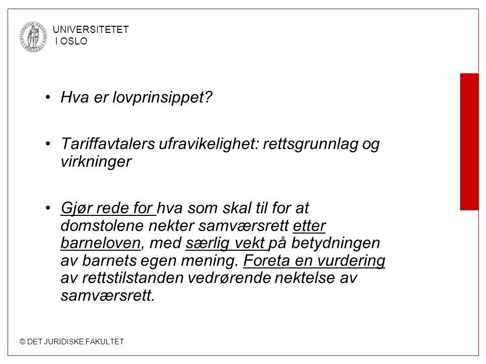 © DET JURIDISKE FAKULTET UNIVERSITETET I OSLO Hva er lovprinsippet? Tariffavtalers ufravikelighet: rettsgrunnlag og virkninger Gjør rede for hva som s