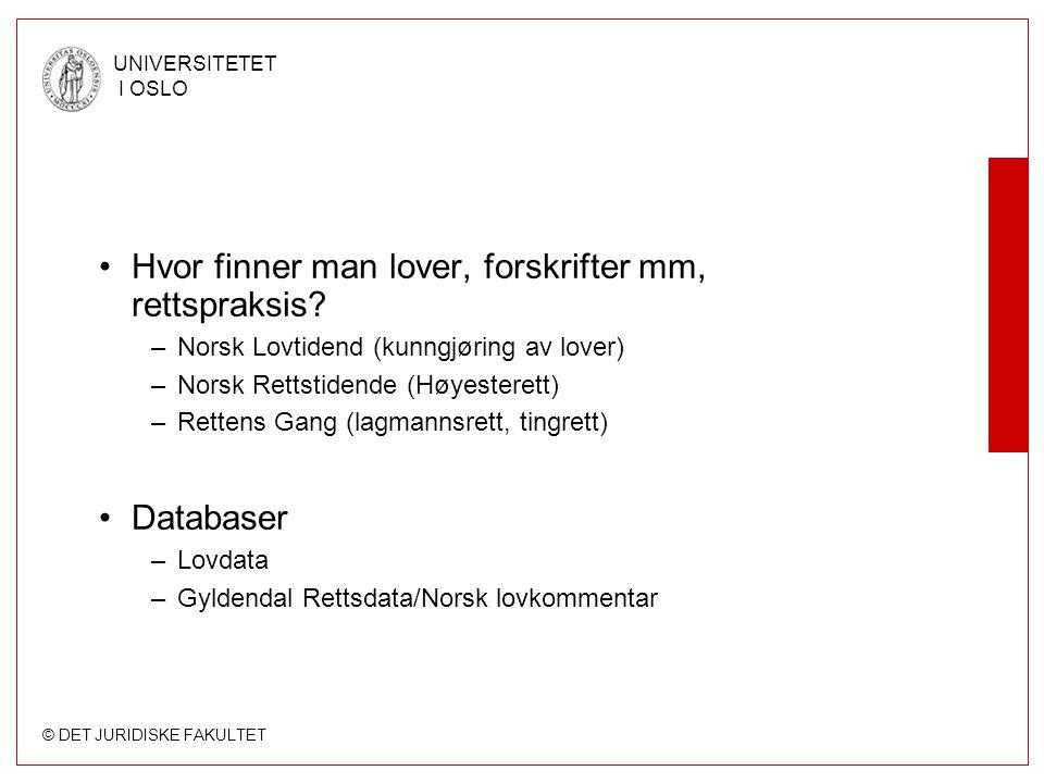 © DET JURIDISKE FAKULTET UNIVERSITETET I OSLO Hvor finner man lover, forskrifter mm, rettspraksis? –Norsk Lovtidend (kunngjøring av lover) –Norsk Rett