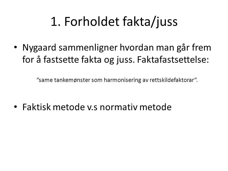 """1. Forholdet fakta/juss Nygaard sammenligner hvordan man går frem for å fastsette fakta og juss. Faktafastsettelse: """"same tankemønster som harmoniseri"""
