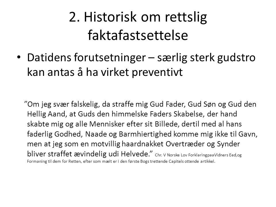 """2. Historisk om rettslig faktafastsettelse Datidens forutsetninger – særlig sterk gudstro kan antas å ha virket preventivt """"Om jeg svær falskelig, da"""