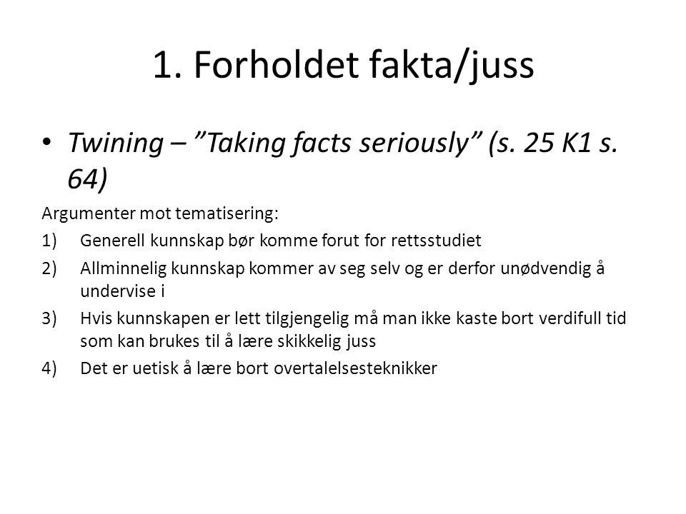 """1. Forholdet fakta/juss Twining – """"Taking facts seriously"""" (s. 25 K1 s. 64) Argumenter mot tematisering: 1)Generell kunnskap bør komme forut for retts"""