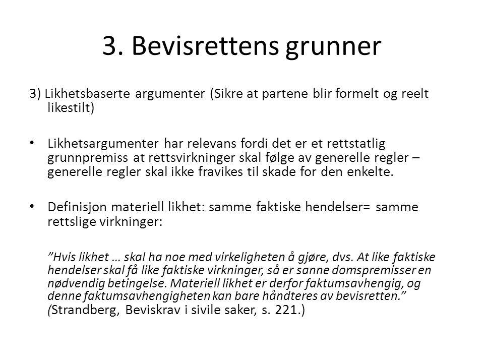 3. Bevisrettens grunner 3) Likhetsbaserte argumenter (Sikre at partene blir formelt og reelt likestilt) Likhetsargumenter har relevans fordi det er et