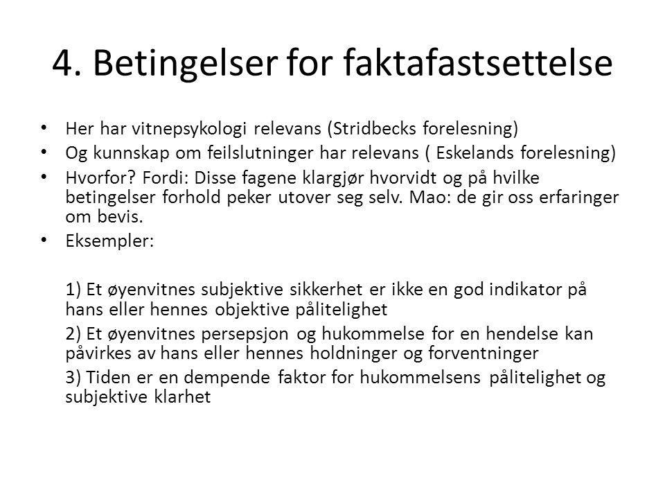 4. Betingelser for faktafastsettelse Her har vitnepsykologi relevans (Stridbecks forelesning) Og kunnskap om feilslutninger har relevans ( Eskelands f