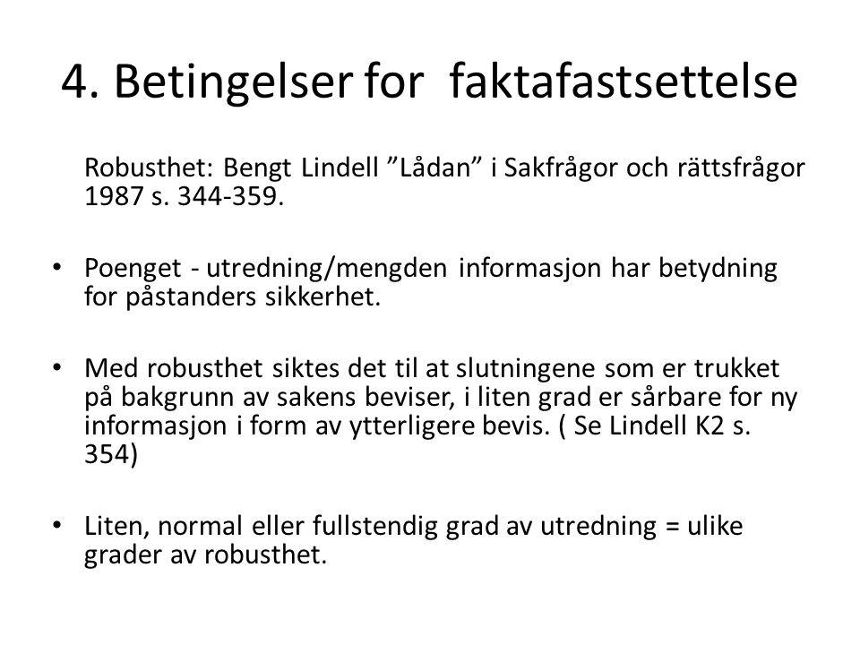"""4. Betingelser for faktafastsettelse Robusthet: Bengt Lindell """"Lådan"""" i Sakfrågor och rättsfrågor 1987 s. 344-359. Poenget - utredning/mengden informa"""