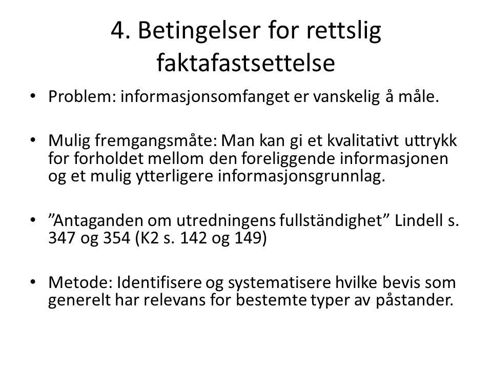 4. Betingelser for rettslig faktafastsettelse Problem: informasjonsomfanget er vanskelig å måle. Mulig fremgangsmåte: Man kan gi et kvalitativt uttryk