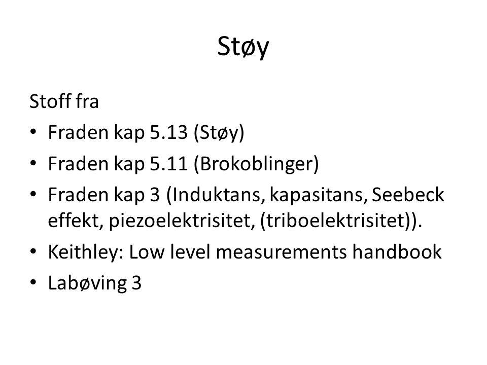 Støy Stoff fra Fraden kap 5.13 (Støy) Fraden kap 5.11 (Brokoblinger) Fraden kap 3 (Induktans, kapasitans, Seebeck effekt, piezoelektrisitet, (triboele
