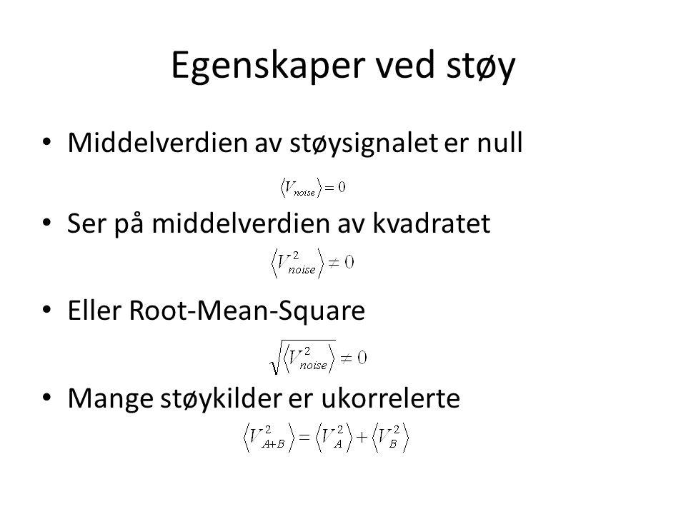 Egenskaper ved støy Middelverdien av støysignalet er null Ser på middelverdien av kvadratet Eller Root-Mean-Square Mange støykilder er ukorrelerte