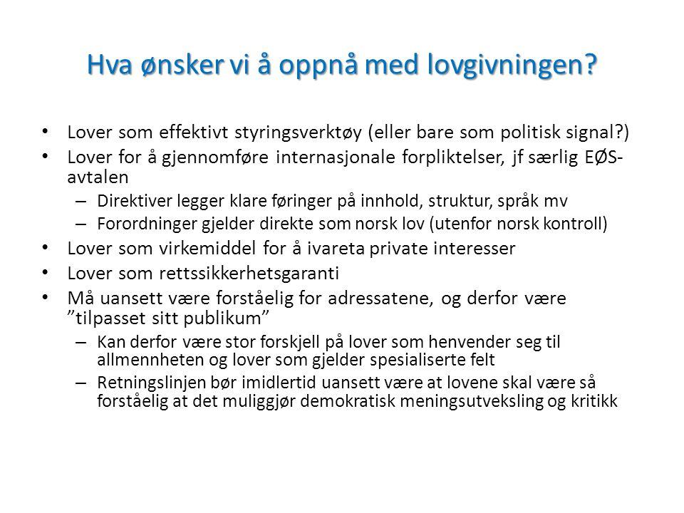 Hva ønsker vi å oppnå med lovgivningen? Lover som effektivt styringsverktøy (eller bare som politisk signal?) Lover for å gjennomføre internasjonale f