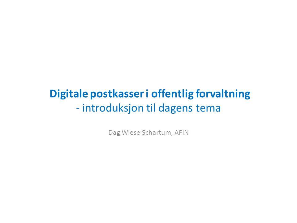 Digitale postkasser i offentlig forvaltning - introduksjon til dagens tema Dag Wiese Schartum, AFIN