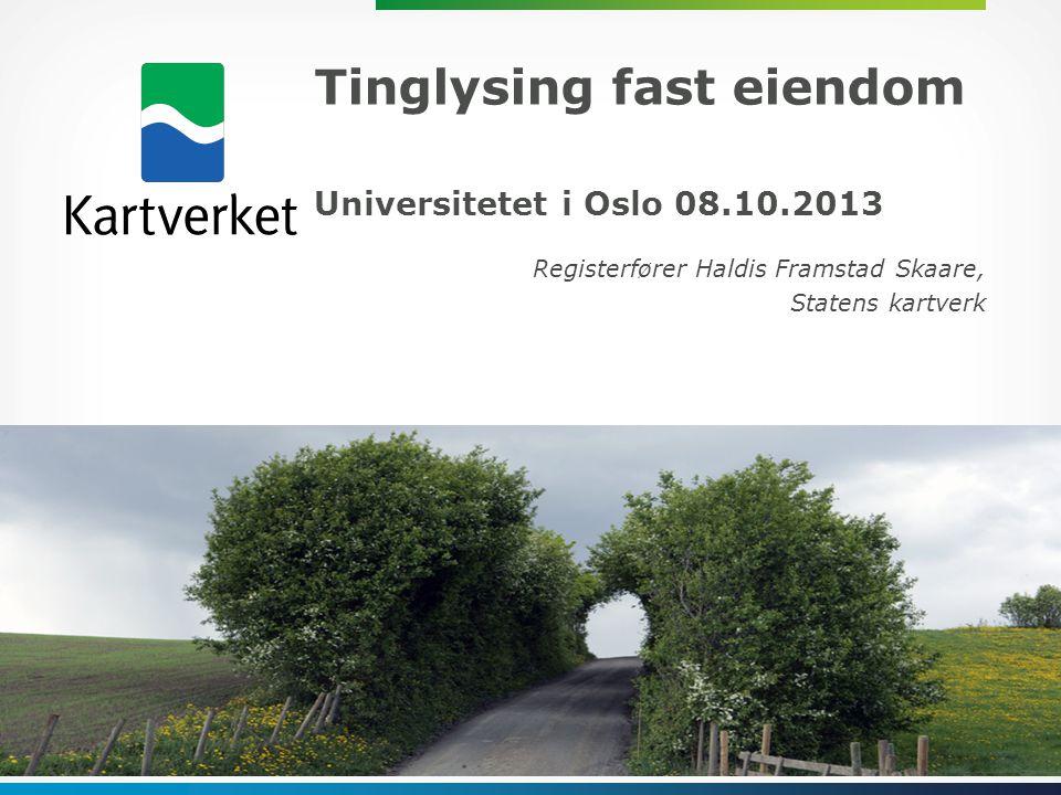 Tinglysing fast eiendom Universitetet i Oslo 08.10.2013 Tinglysing fast eiendom Universitetet i Oslo 08.10.2013 Registerfører Haldis Framstad Skaare, Statens kartverk