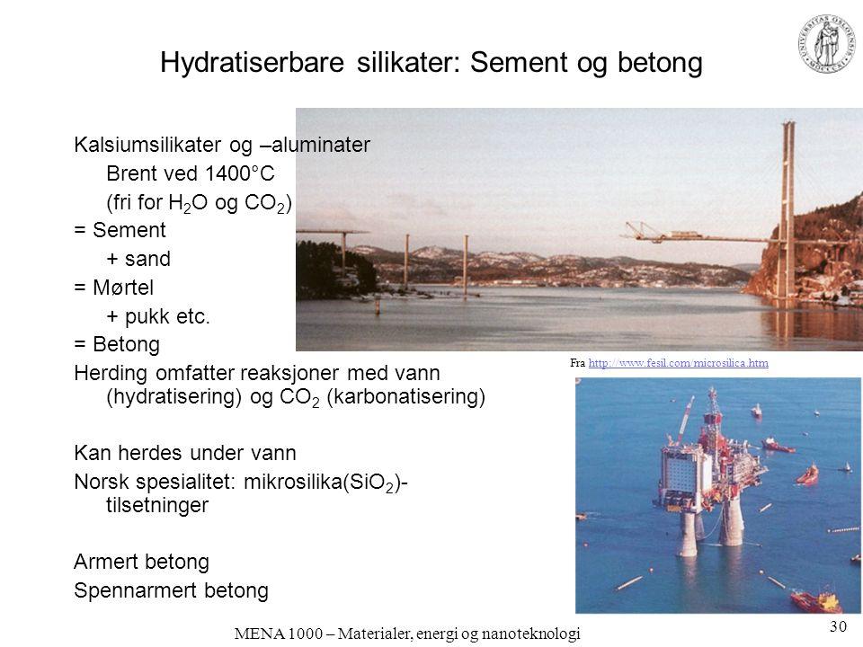 MENA 1000 – Materialer, energi og nanoteknologi Hydratiserbare silikater: Sement og betong Kalsiumsilikater og –aluminater Brent ved 1400°C (fri for H