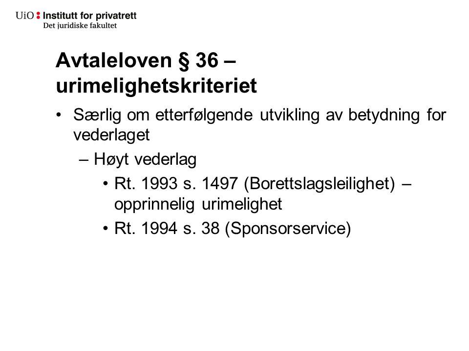 Avtaleloven § 36 – urimelighetskriteriet Særlig om etterfølgende utvikling av betydning for vederlaget –Høyt vederlag Rt.