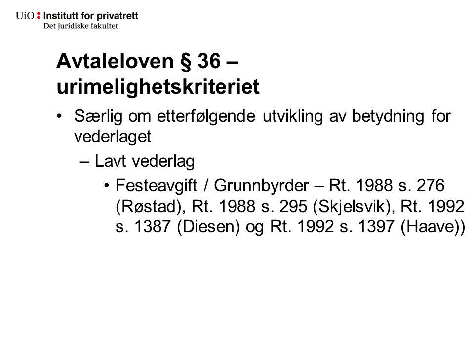 Avtaleloven § 36 – urimelighetskriteriet Særlig om etterfølgende utvikling av betydning for vederlaget –Lavt vederlag Festeavgift / Grunnbyrder – Rt.