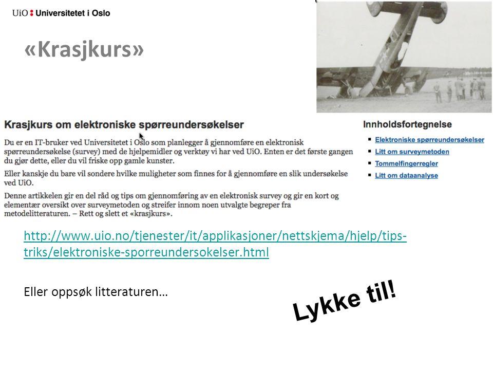 «Krasjkurs» http://www.uio.no/tjenester/it/applikasjoner/nettskjema/hjelp/tips- triks/elektroniske-sporreundersokelser.html Eller oppsøk litteraturen… Lykke til!