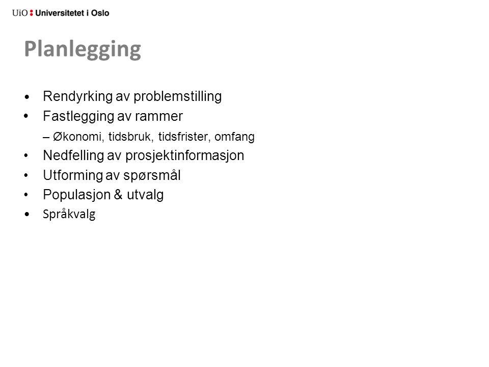 Planlegging Rendyrking av problemstilling Fastlegging av rammer – Økonomi, tidsbruk, tidsfrister, omfang Nedfelling av prosjektinformasjon Utforming av spørsmål Populasjon & utvalg Språkvalg
