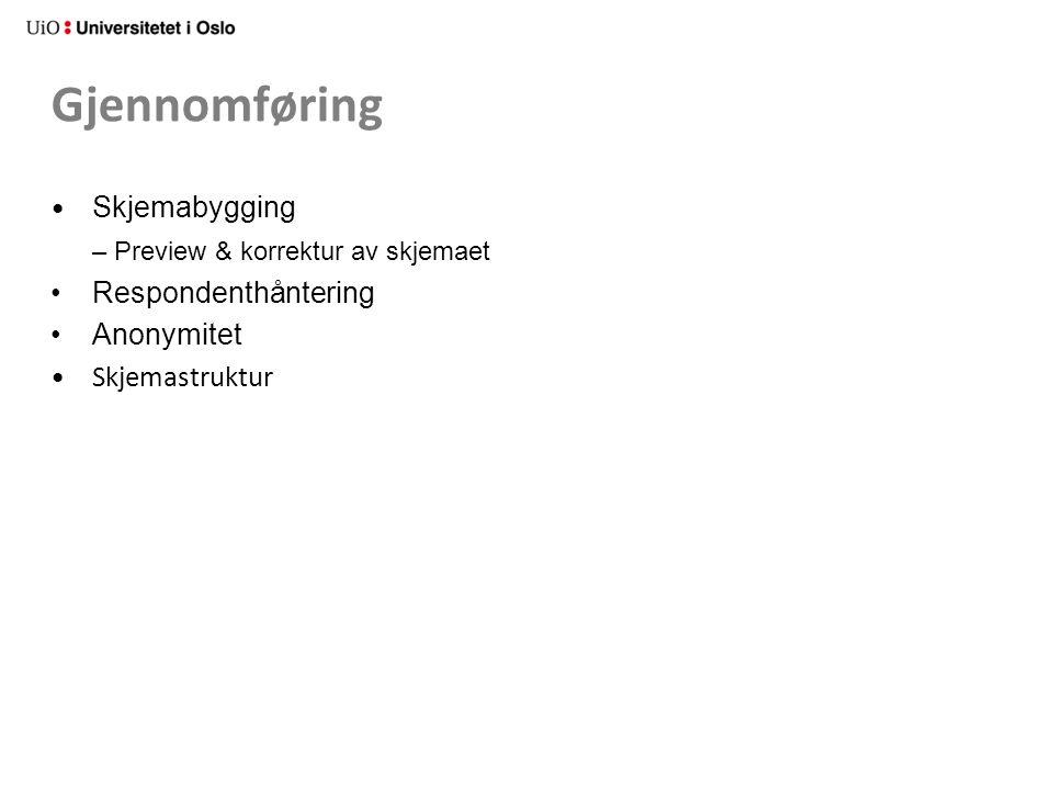 Gjennomføring Skjemabygging – Preview & korrektur av skjemaet Respondenthåntering Anonymitet Skjemastruktur