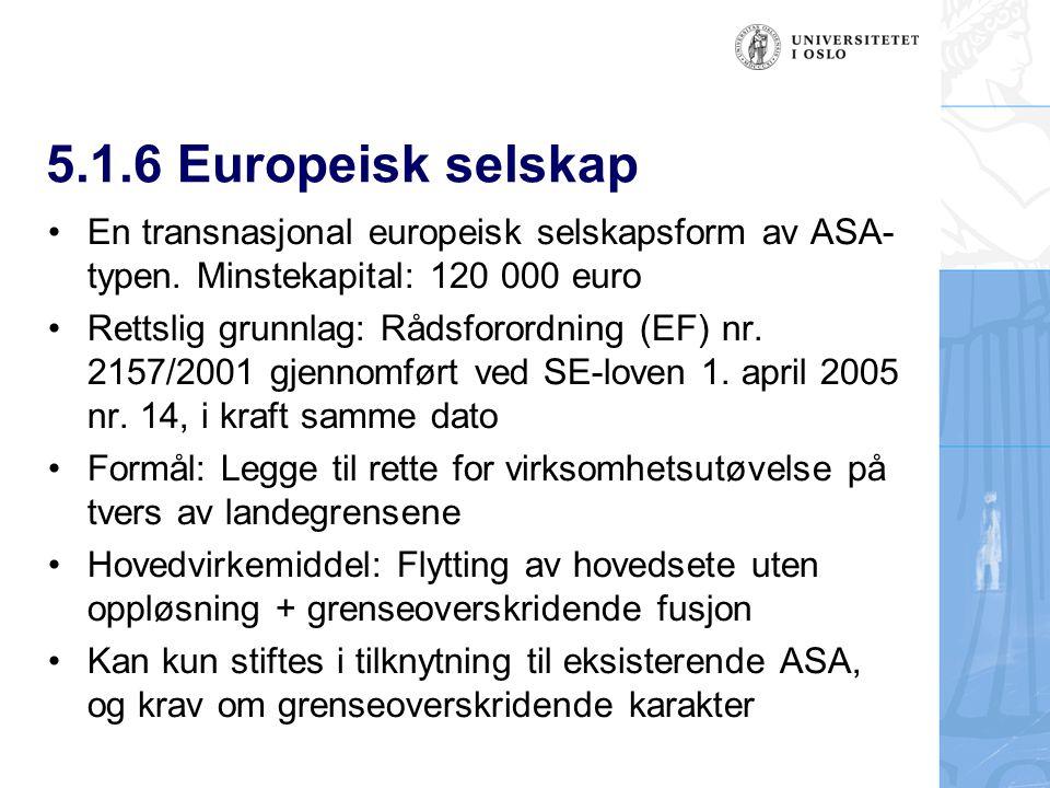 5.1.6 Europeisk selskap En transnasjonal europeisk selskapsform av ASA- typen.