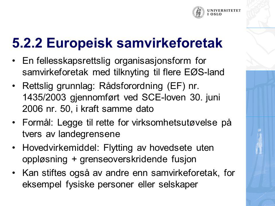 5.2.2 Europeisk samvirkeforetak En fellesskapsrettslig organisasjonsform for samvirkeforetak med tilknyting til flere EØS-land Rettslig grunnlag: Rådsforordning (EF) nr.