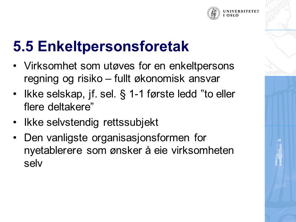 5.5 Enkeltpersonsforetak Virksomhet som utøves for en enkeltpersons regning og risiko – fullt økonomisk ansvar Ikke selskap, jf.