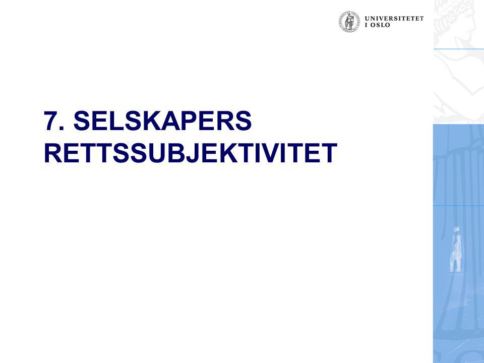 7. SELSKAPERS RETTSSUBJEKTIVITET