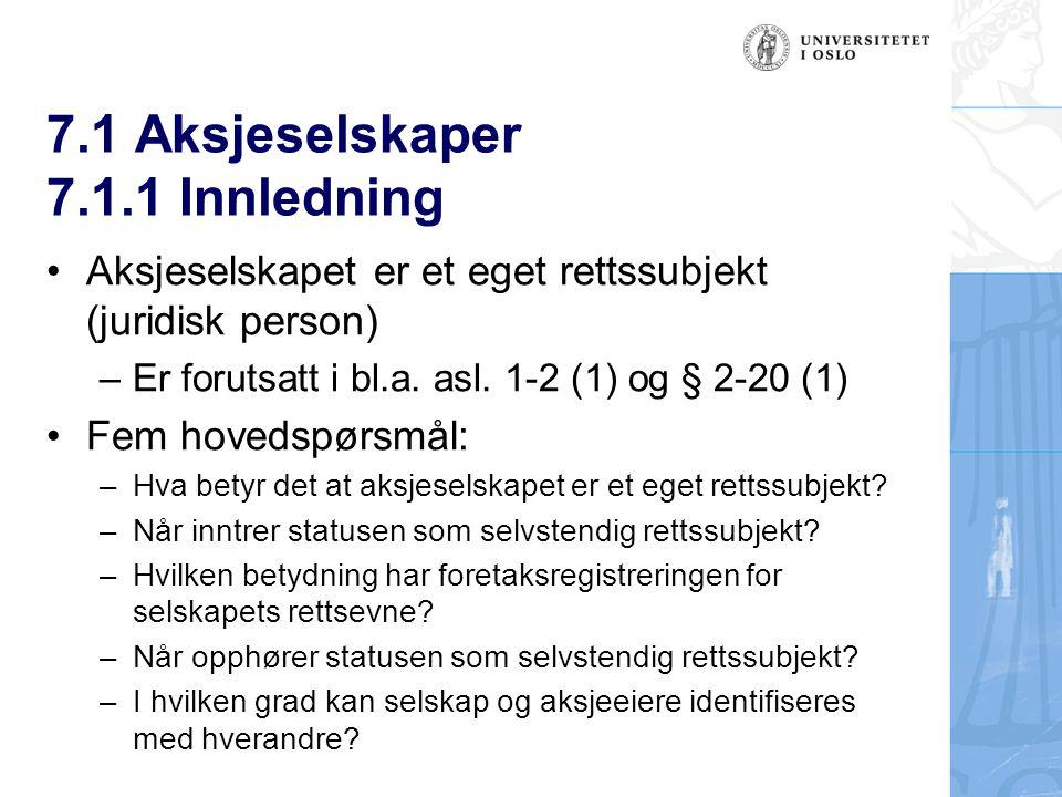 7.1 Aksjeselskaper 7.1.1 Innledning Aksjeselskapet er et eget rettssubjekt (juridisk person) –Er forutsatt i bl.a.