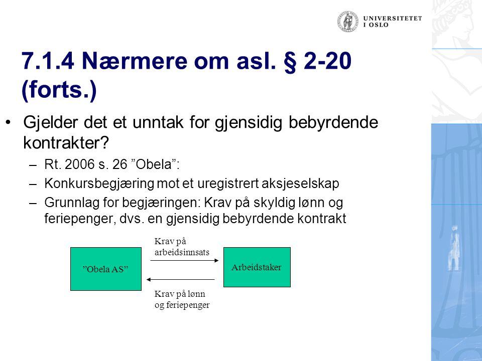 7.1.4 Nærmere om asl.§ 2-20 (forts.) Gjelder det et unntak for gjensidig bebyrdende kontrakter.