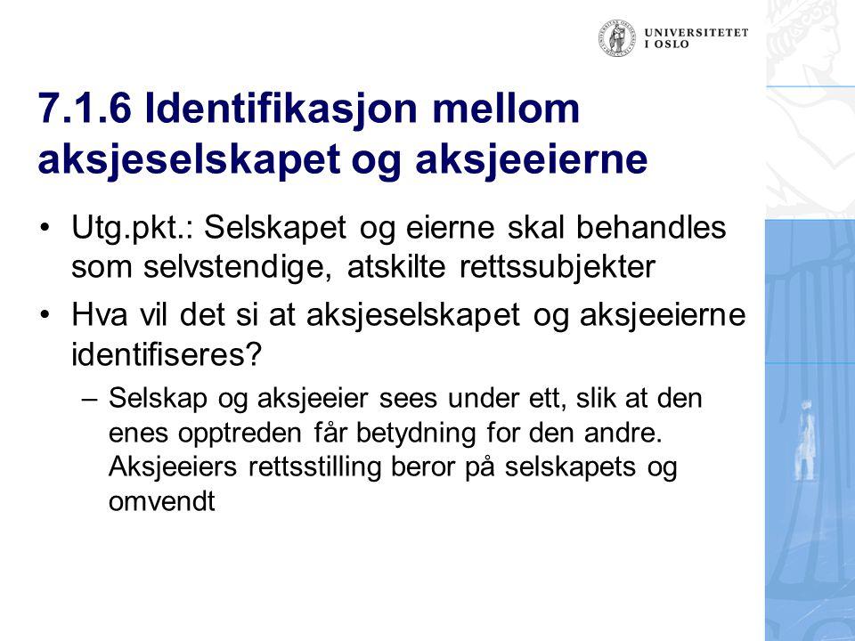 7.1.6 Identifikasjon mellom aksjeselskapet og aksjeeierne Utg.pkt.: Selskapet og eierne skal behandles som selvstendige, atskilte rettssubjekter Hva vil det si at aksjeselskapet og aksjeeierne identifiseres.