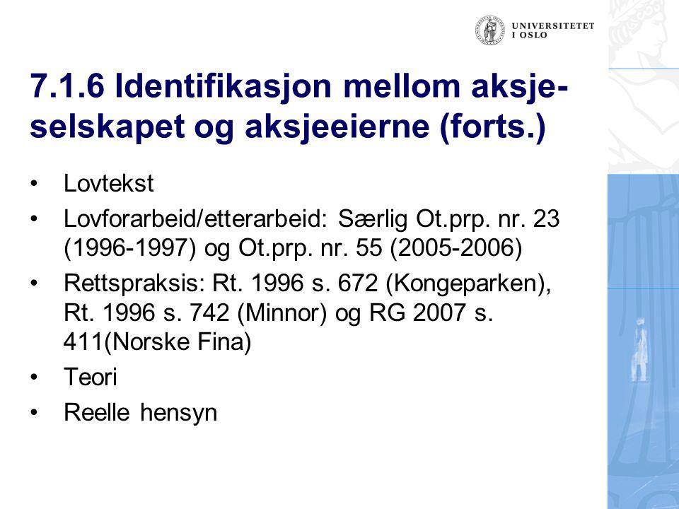 7.1.6 Identifikasjon mellom aksje- selskapet og aksjeeierne (forts.) Lovtekst Lovforarbeid/etterarbeid: Særlig Ot.prp.
