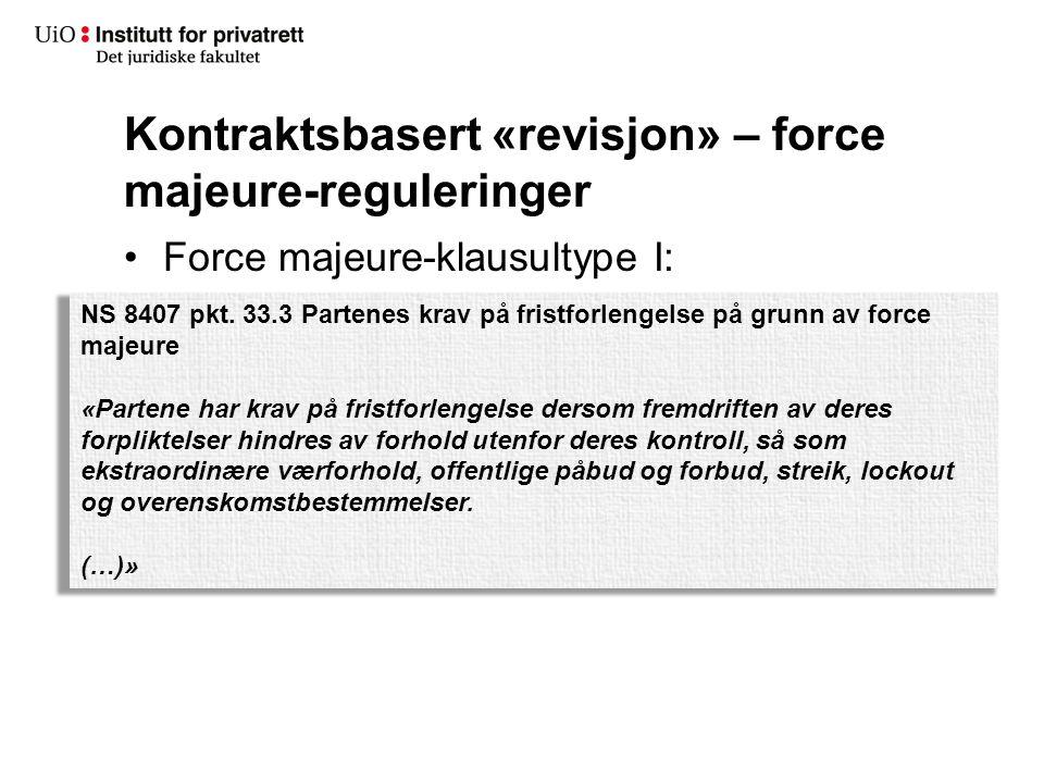 Kontraktsbasert «revisjon» – force majeure-reguleringer Force majeure-klausultype I: NS 8407 pkt. 33.3 Partenes krav på fristforlengelse på grunn av f