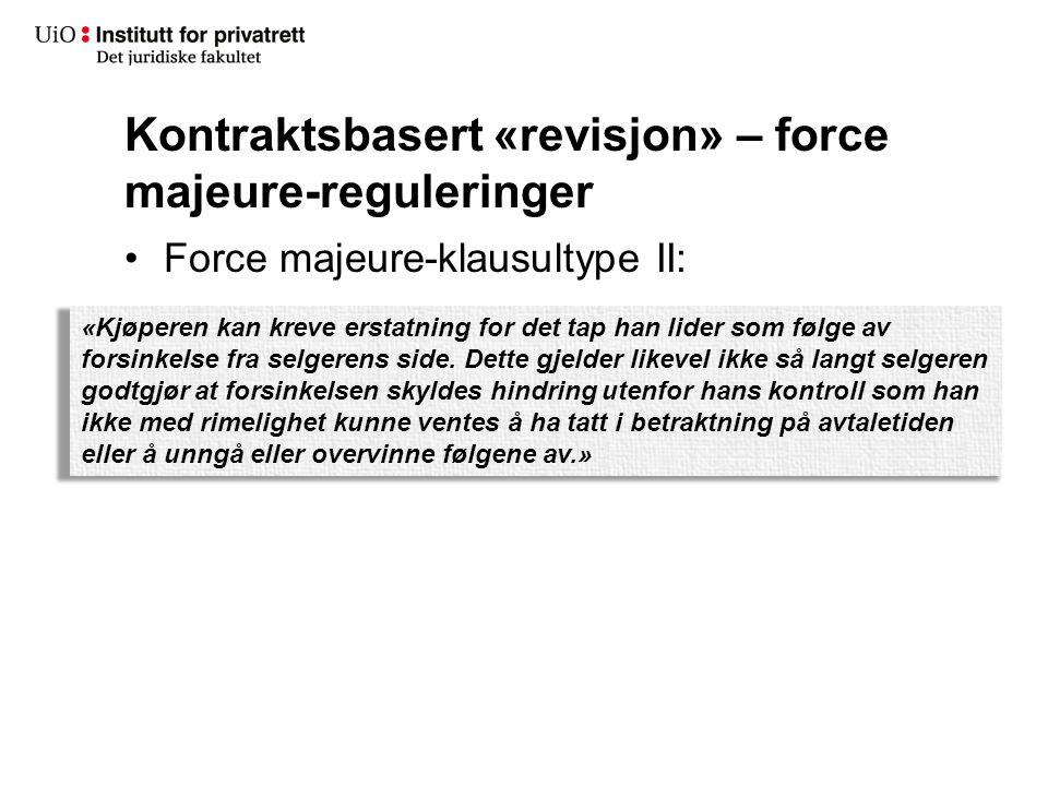 Kontraktsbasert «revisjon» – force majeure-reguleringer Force majeure-klausultype II: «Kjøperen kan kreve erstatning for det tap han lider som følge a