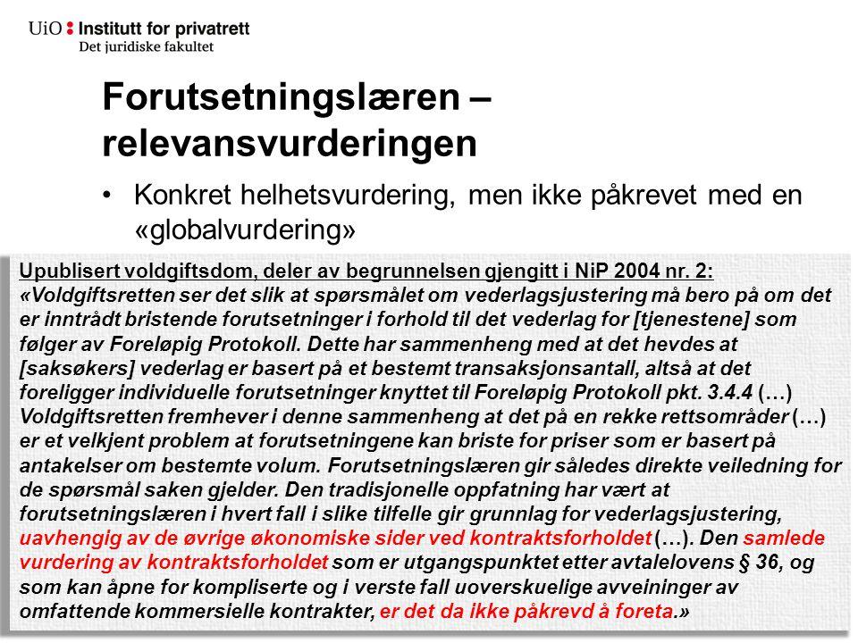 Forutsetningslæren – relevansvurderingen Konkret helhetsvurdering, men ikke påkrevet med en «globalvurdering» Upublisert voldgiftsdom, deler av begrun