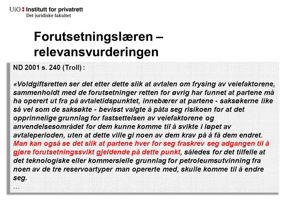 Forutsetningslæren – relevansvurderingen ND 2001 s. 240 (Troll) : «Voldgiftsretten ser det etter dette slik at avtalen om frysing av veiefaktorene, sa