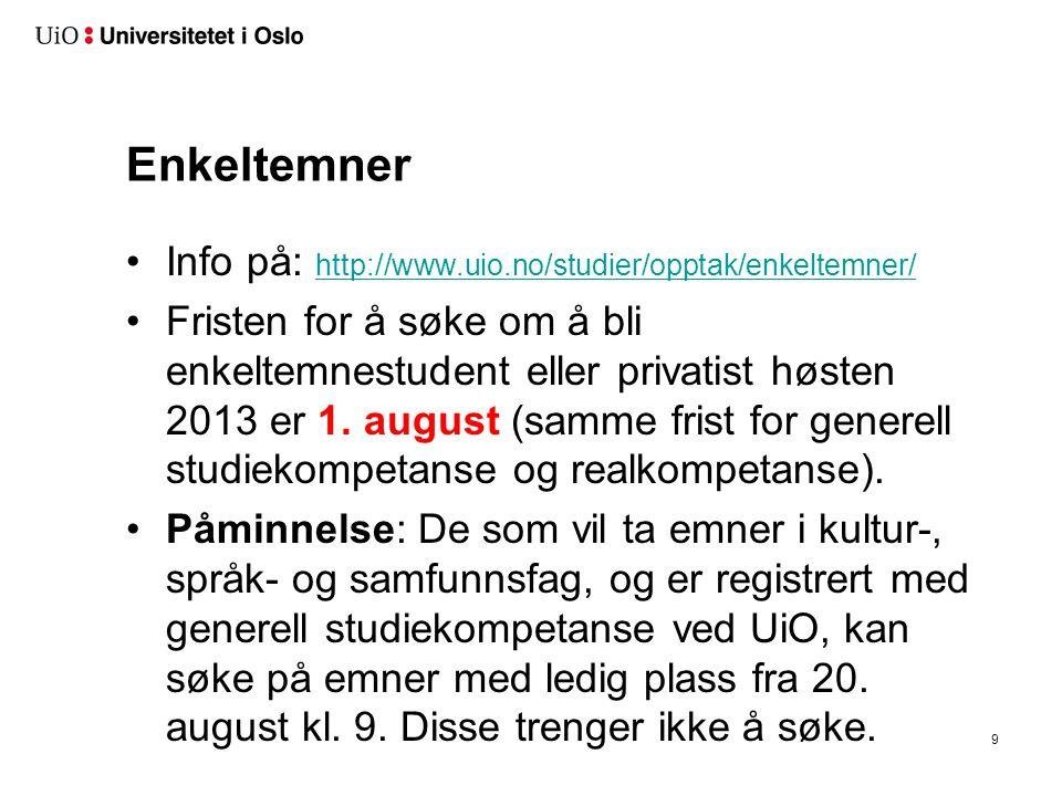Enkeltemner Info på: http://www.uio.no/studier/opptak/enkeltemner/ http://www.uio.no/studier/opptak/enkeltemner/ Fristen for å søke om å bli enkeltemnestudent eller privatist høsten 2013 er 1.