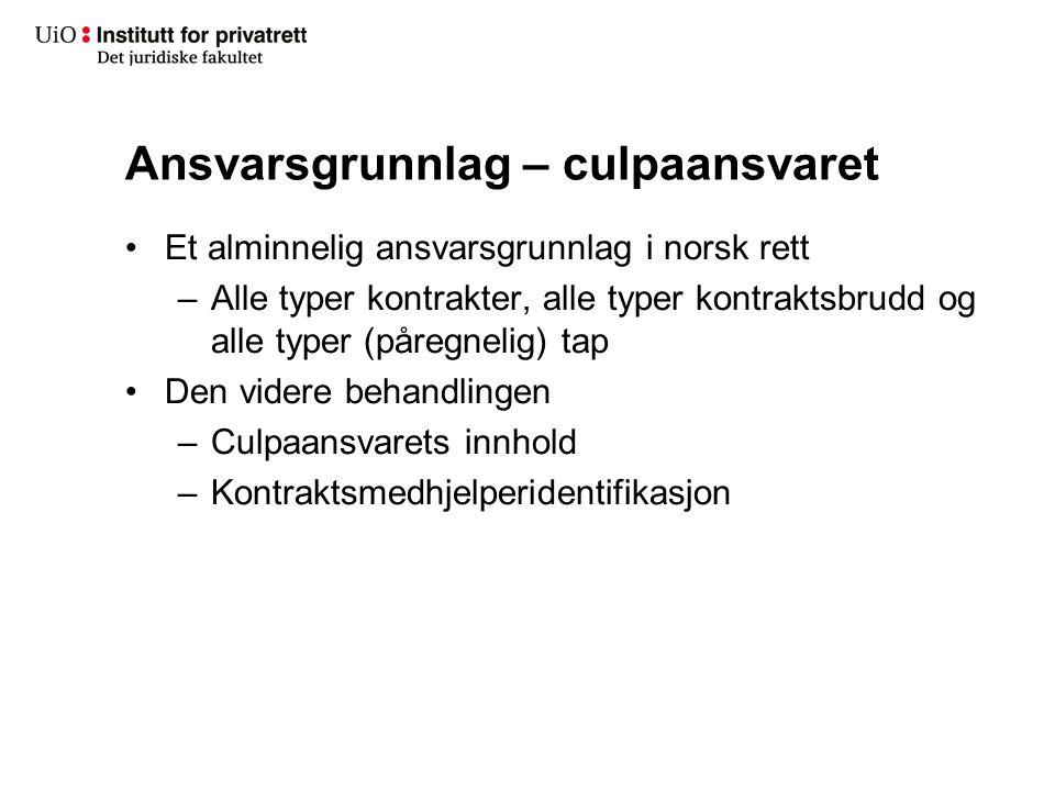 Ansvarsgrunnlag – culpaansvaret Et alminnelig ansvarsgrunnlag i norsk rett –Alle typer kontrakter, alle typer kontraktsbrudd og alle typer (påregnelig