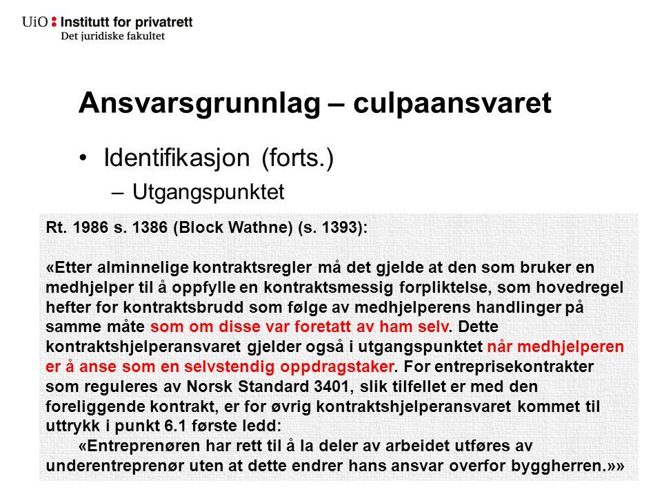 Ansvarsgrunnlag – culpaansvaret Identifikasjon (forts.) –Utgangspunktet Rt. 1986 s. 1386 (Block Wathne) (s. 1393): «Etter alminnelige kontraktsregler