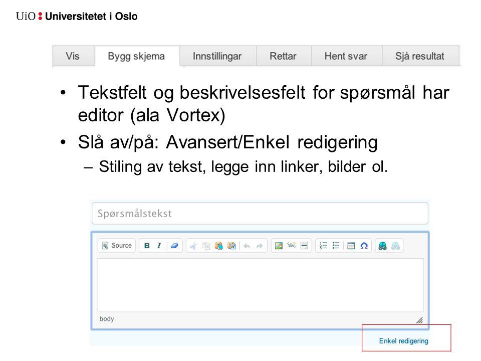Tekstfelt og beskrivelsesfelt for spørsmål har editor (ala Vortex) Slå av/på: Avansert/Enkel redigering –Stiling av tekst, legge inn linker, bilder ol