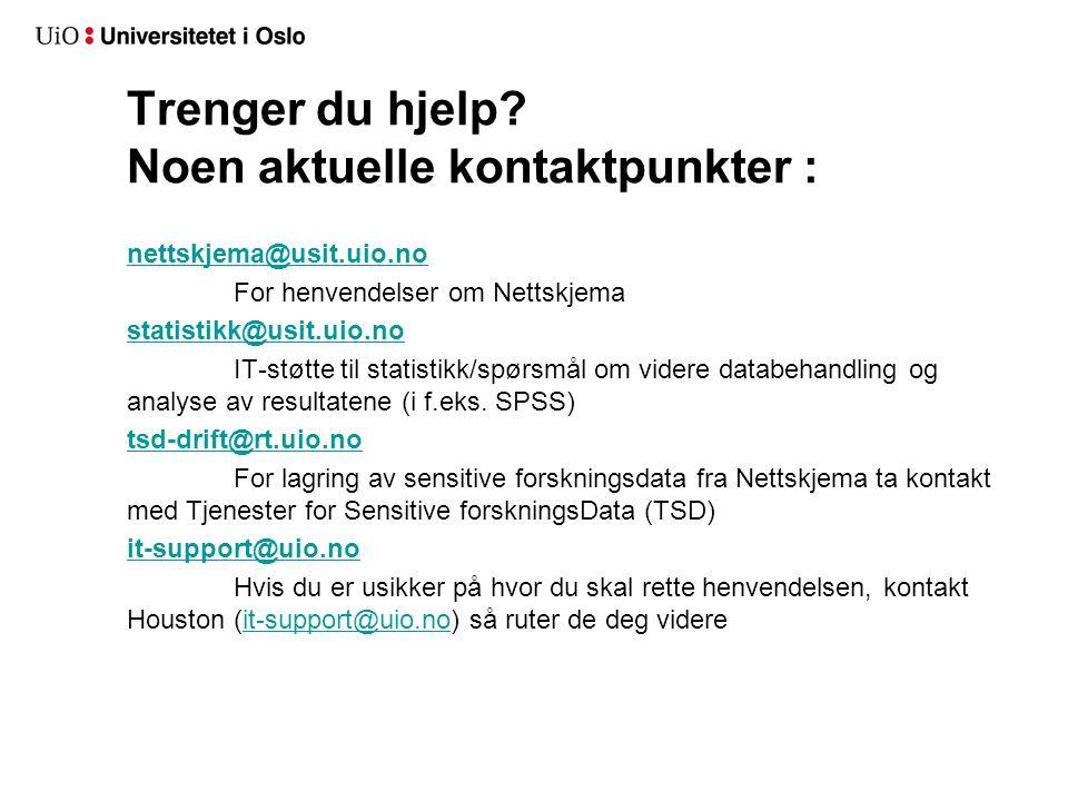 Trenger du hjelp? Noen aktuelle kontaktpunkter : nettskjema@usit.uio.no For henvendelser om Nettskjema statistikk@usit.uio.no IT-støtte til statistikk