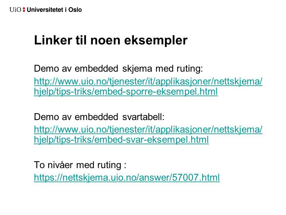 Linker til noen eksempler Demo av embedded skjema med ruting: http://www.uio.no/tjenester/it/applikasjoner/nettskjema/ hjelp/tips-triks/embed-sporre-eksempel.html Demo av embedded svartabell: http://www.uio.no/tjenester/it/applikasjoner/nettskjema/ hjelp/tips-triks/embed-svar-eksempel.html To nivåer med ruting : https://nettskjema.uio.no/answer/57007.html