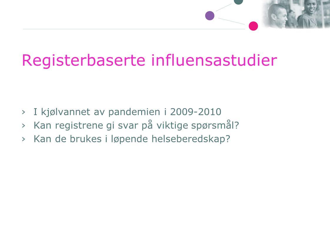 Registerbaserte influensastudier ›I kjølvannet av pandemien i 2009-2010 ›Kan registrene gi svar på viktige spørsmål? ›Kan de brukes i løpende helseber