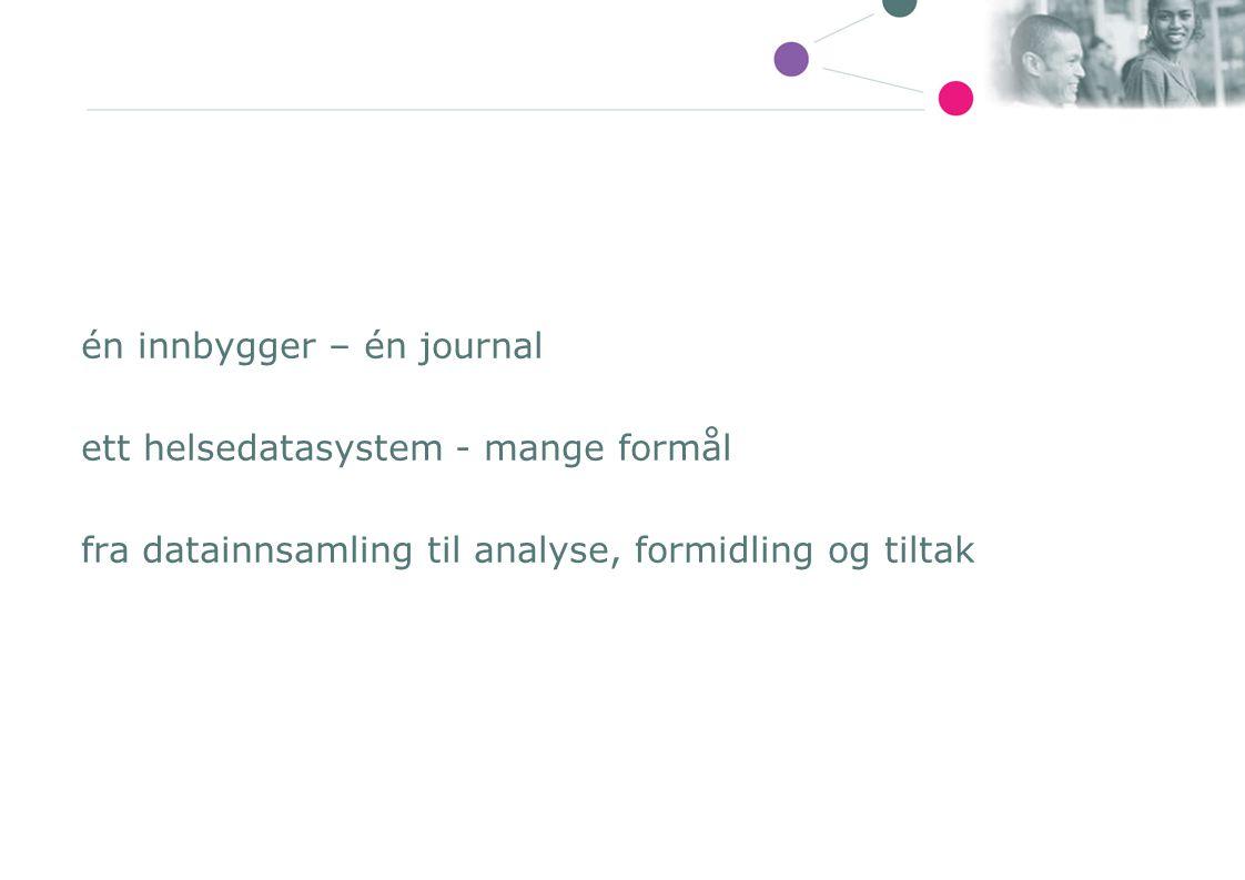 én innbygger – én journal ett helsedatasystem - mange formål fra datainnsamling til analyse, formidling og tiltak