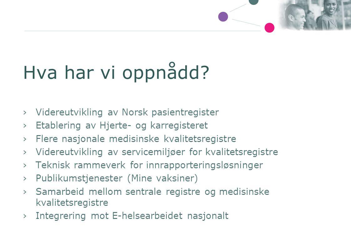 Hva har vi oppnådd? ›Videreutvikling av Norsk pasientregister ›Etablering av Hjerte- og karregisteret ›Flere nasjonale medisinske kvalitetsregistre ›V